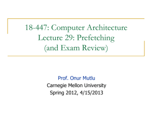 18-447: Computer Architecture Lecture 29: Prefetching (and Exam Review)