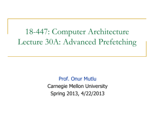 18-447: Computer Architecture Lecture 30A: Advanced Prefetching  Carnegie Mellon University
