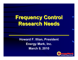 Frequency Control Research Needs Howard F. Illian, President Energy Mark, Inc.