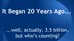 It Began 20 Years Ago... ...well, actually, 3.5 billion, but who's counting?