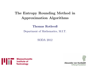 The Entropy Rounding Method in Approximation Algorithms Thomas Rothvoß SODA 2012