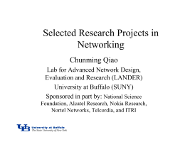 Selected Research Projects in Networking Chunming Qiao