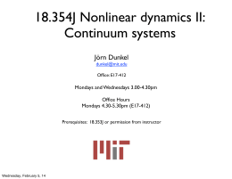 18.354J Nonlinear dynamics II: Continuum systems Jörn Dunkel Mondays and Wednesdays 3.00-4.30pm