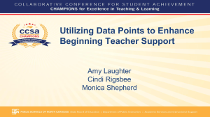 Utilizing Data Points to Enhance Beginning Teacher Support Amy Laughter Cindi Rigsbee