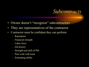 "Subcontracts • Owner doesn't ""recognize"" subcontractors They are representatives of the contractor"