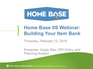 Home Base IIS Webinar: Building Your Item Bank Thursday, February 13, 2014