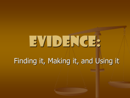 Evidence: Finding it, Making it, and Using it