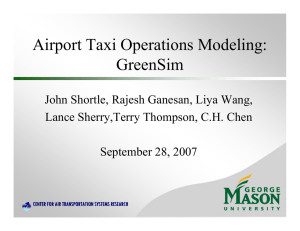 Airport Taxi Operations Modeling: GreenSim John Shortle, Rajesh Ganesan, Liya Wang,