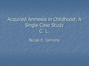Acquired Amnesia in Childhood: A Single Case Study C. L. Nicole E. Iannone