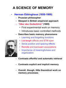 A SCIENCE OF MEMORY Herman Ebbinghaus (1850-1909) • Introduces basic controlled methods