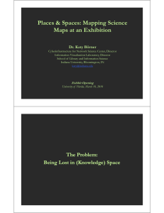 Places & Spaces: Mapping Science Maps at an Exhibition Dr Katy Börner