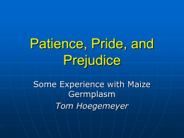 Patience, Pride, and Prejudice Some Experience with Maize Germplasm