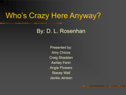Who's Crazy Here Anyway? By: D. L. Rosenhan Presented by: Amy Chicos