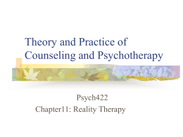 Theory and Practice of Counseling and Psychotherapy Psych422 Chapter11: Reality Therapy