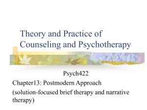 Theory and Practice of Counseling and Psychotherapy Psych422 Chapter13: Postmodern Approach