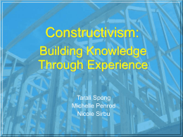 Constructivism: Building Knowledge Through Experience Tarali Spong