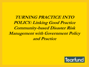 TURNING PRACTICE INTO POLICY: Linking Good Practice Community-based Disaster Risk