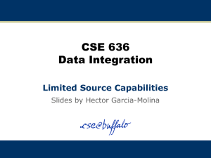 CSE 636 Data Integration Limited Source Capabilities Slides by Hector Garcia-Molina