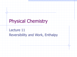 Physical Chemistry Lecture 11 Reversibility and Work, Enthalpy