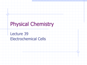 Physical Chemistry Lecture 39 Electrochemical Cells
