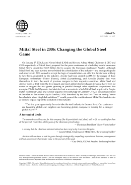 mittal steel in 2006 Mittal steel in 2006: changing the global steel game -draft- 3 had reduced their holdings in upstream and downstream segments so as to focus on the core.
