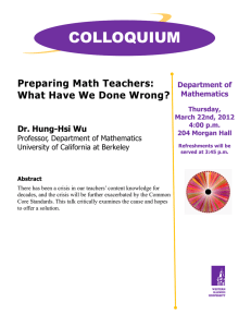 COLLOQUIUM Preparing Math Teachers: What Have We Done Wrong? Dr. Hung-Hsi Wu