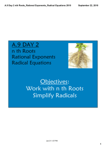 Objectives: Work with n th Roots Simplify Radicals A.9 DAY 2