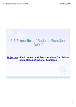 3.3 Properties of Rational Functions DAY 2 Objective ­ Find the vertical, horizontal and/or oblique  asymptotes of rational functions.