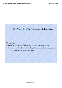 5.3 Properties of the Trigonometric Functions Objectives: Identify the signs of trig functions for each quadrant Find the exact values of the Trig Functions of an angle given: