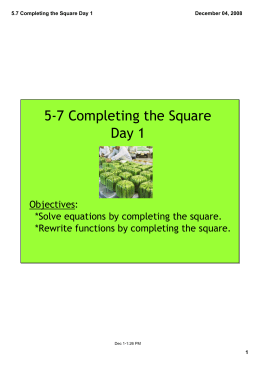 5‐7 Completing the Square Day 1 Objectives: *Solve equations by completing the square.