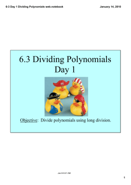 6.3 Dividing Polynomials Day 1 Objective:  Divide polynomials using long division. 6­3 Day 1 Dividing Polynomials web.notebook