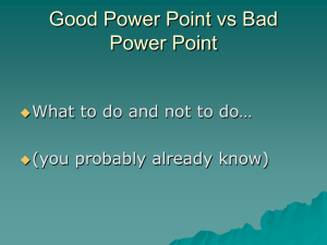 Good Power Point vs Bad Power Point (you probably already know)