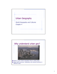 Urban Geography Why understand urban geo? World Geography and Cultures Chapter 4