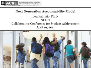 Next Generation Accountability Model Lou Fabrizio, Ph.D. NCDPI Collaborative Conference for Student Achievement