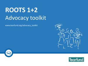 ROOTS 1+2 Advocacy Toolkit Advocacy toolkit www.tearfund.org/advocacy_toolkit