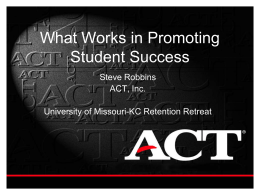 What Works in Promoting Student Success Steve Robbins ACT, Inc.