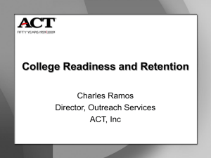College Readiness and Retention Charles Ramos Director, Outreach Services ACT, Inc