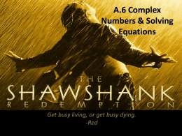 A.6 Complex Numbers & Solving Equations Get busy living, or get busy dying.
