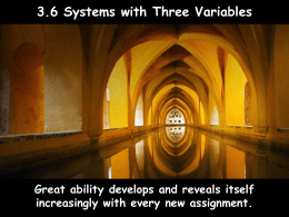 3.6 Systems with Three Variables Great ability develops and reveals itself