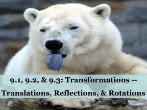 9.1, 9.2, & 9.3: Transformations -- Translations, Reflections, & Rotations