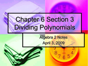 Chapter 6 Section 3 Dividing Polynomials Algebra 2 Notes April 3, 2009