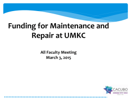 Funding for Maintenance and Repair at UMKC All Faculty Meeting March 3, 2015