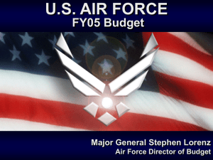 U.S. AIR FORCE FY05 Budget Major General Stephen Lorenz 30 January 2004