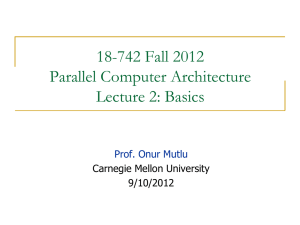 18-742 Fall 2012 Parallel Computer Architecture Lecture 2: Basics