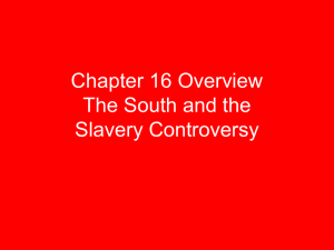Chapter 16 Overview The South and the Slavery Controversy