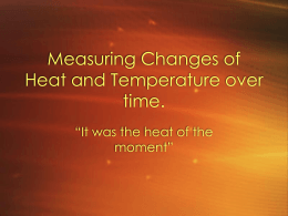 Measuring Changes of Heat and Temperature over time.