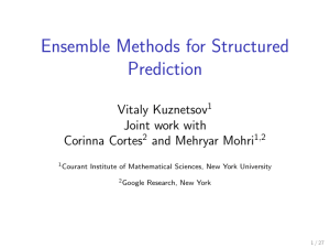 Ensemble Methods for Structured Prediction Vitaly Kuznetsov Joint work with