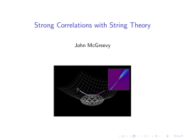 Strong Correlations with String Theory John McGreevy