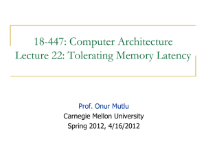 18-447: Computer Architecture Lecture 22: Tolerating Memory Latency  Carnegie Mellon University