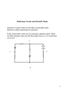 Multi­loop Circuits and Kirchoff's Rules   Junction is a point where at least three circuit paths meet.  Branch is a path connecting two junctions.